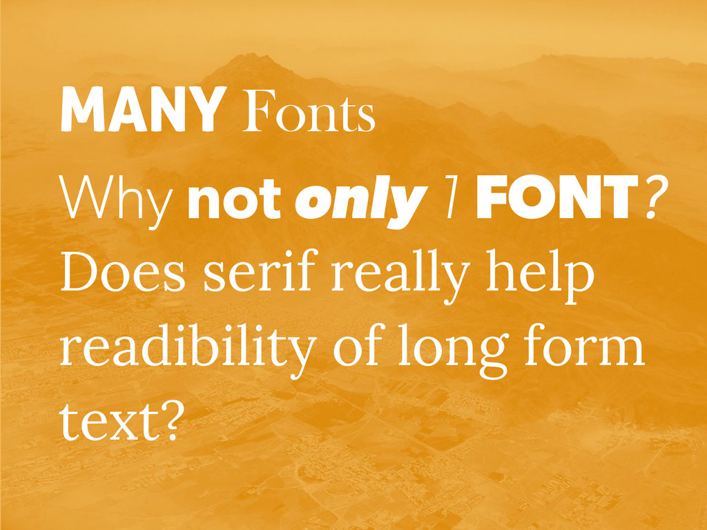MANY Fonts Why not only 1 FONT? Does serif real...