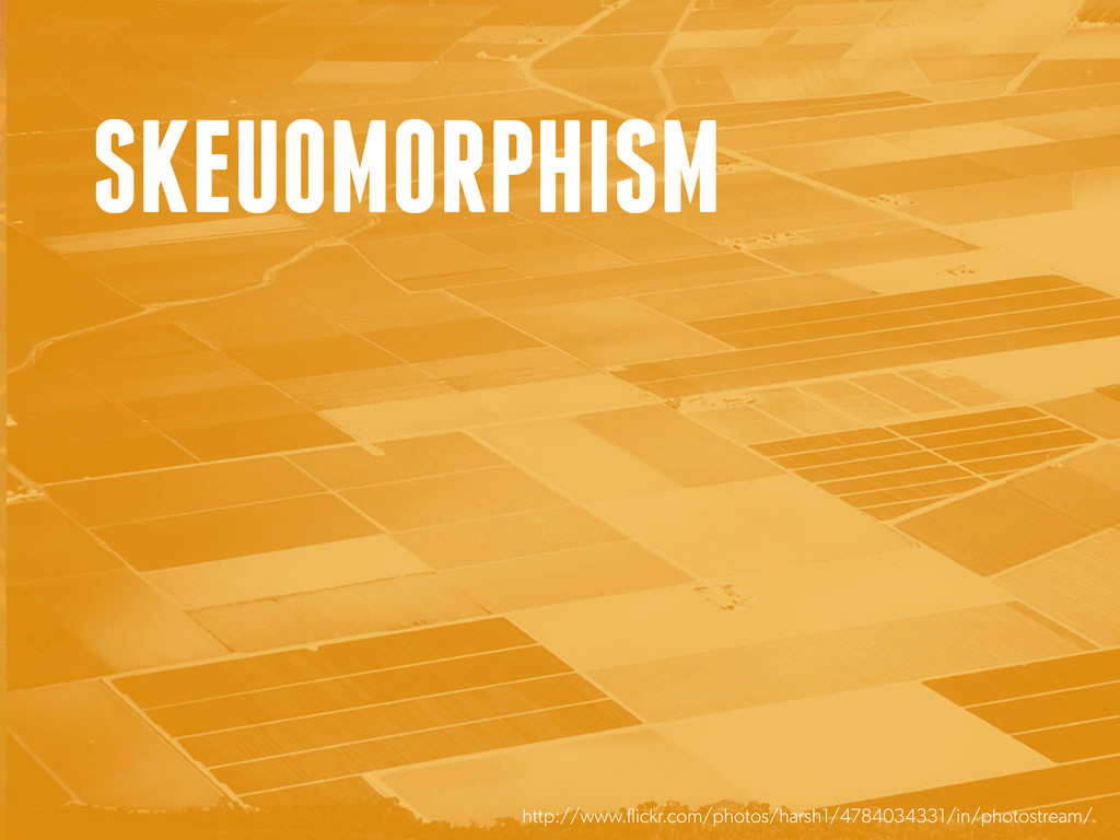 SKEUOMORPHISM http://www.flickr.com/photos/hars...