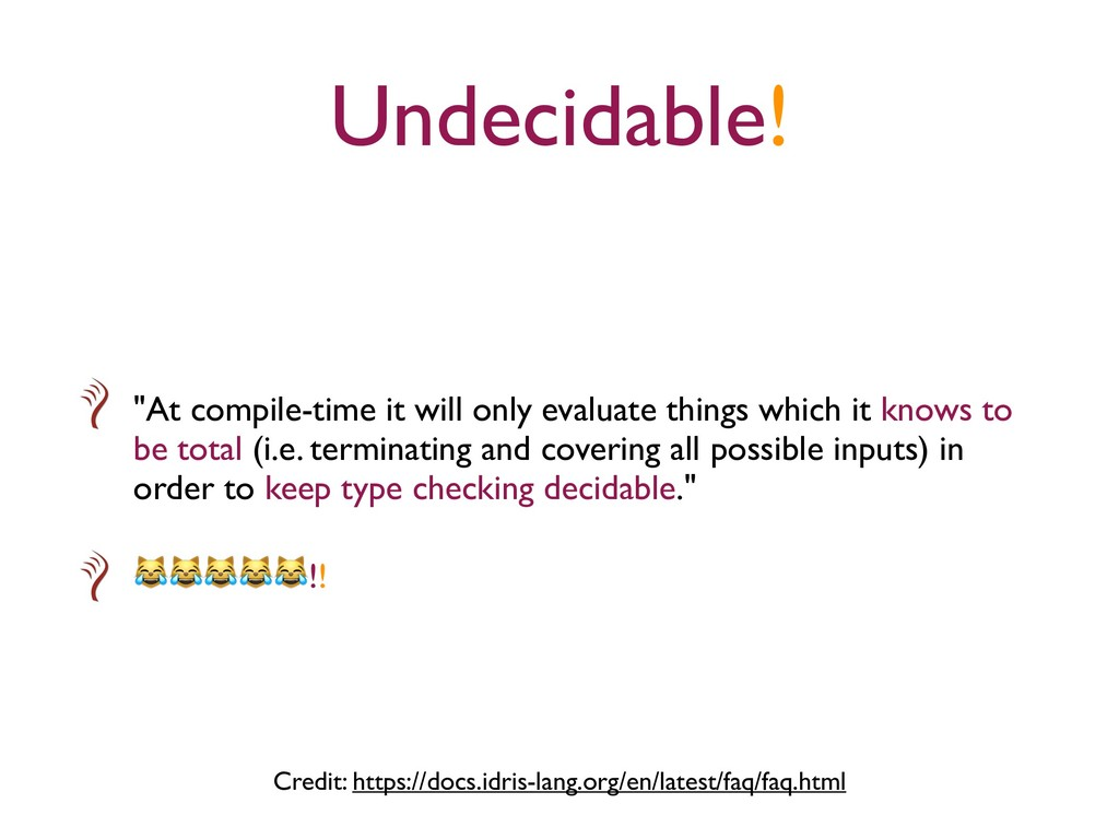 """Undecidable! """"At compile-time it will only eval..."""