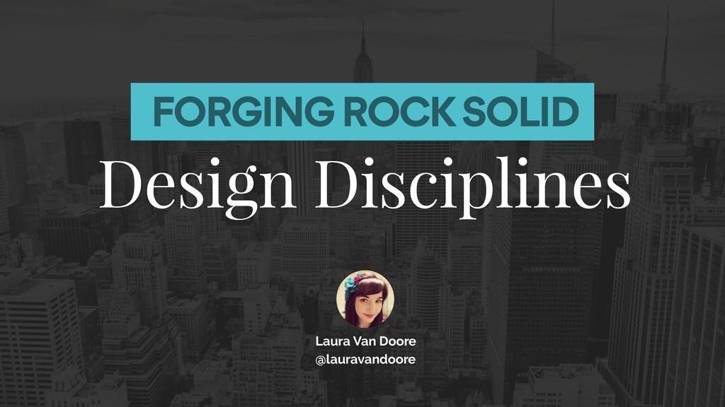 FORGING ROCK SOLID Design Disciplines Laura Van...