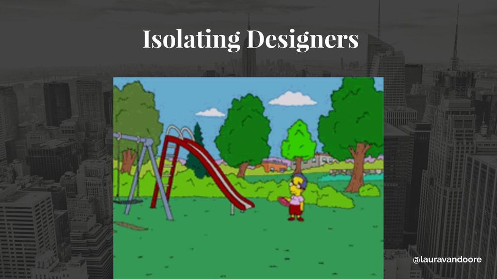 Isolating Designers @lauravandoore