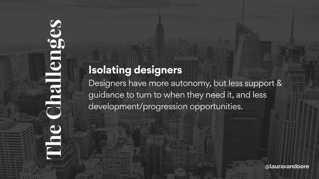 Isolating designers Designers have more autono...
