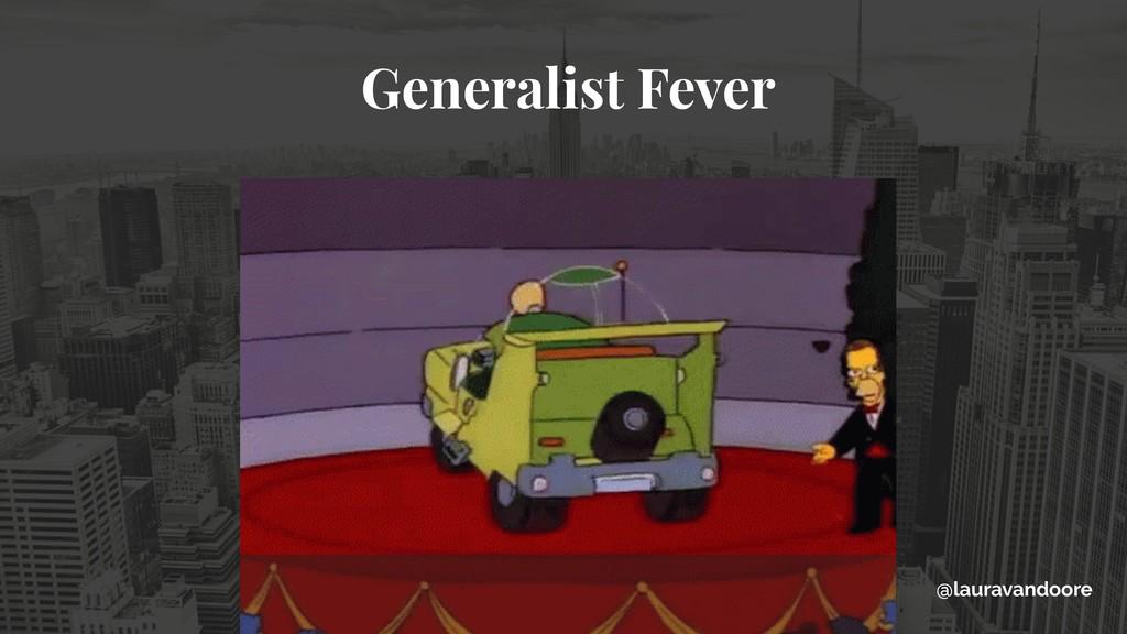 Generalist Fever @lauravandoore