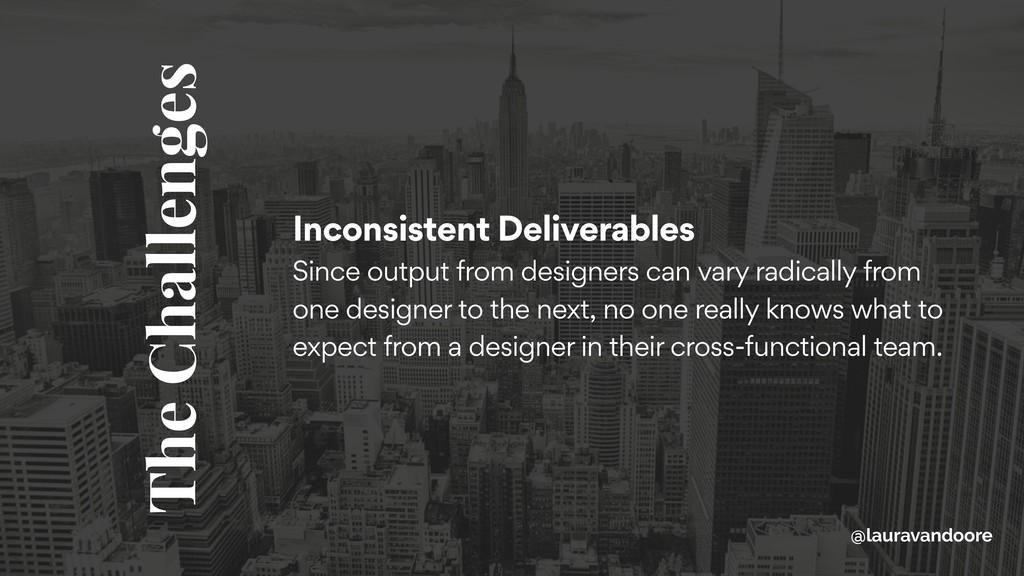 Inconsistent Deliverables Since output from de...