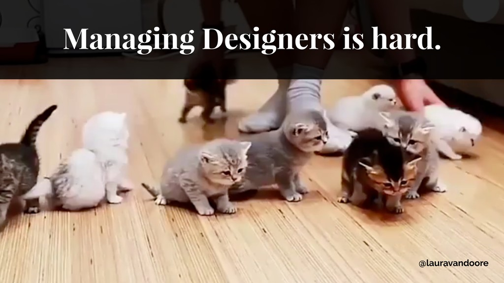 Managing Designers is hard. @lauravandoore