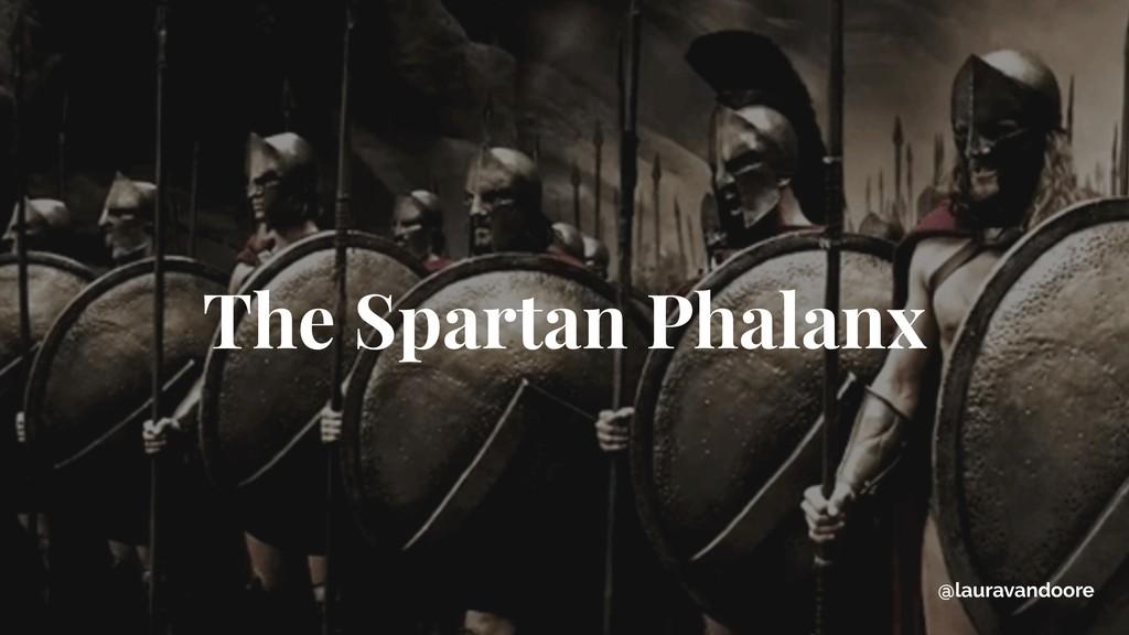The Spartan Phalanx @lauravandoore