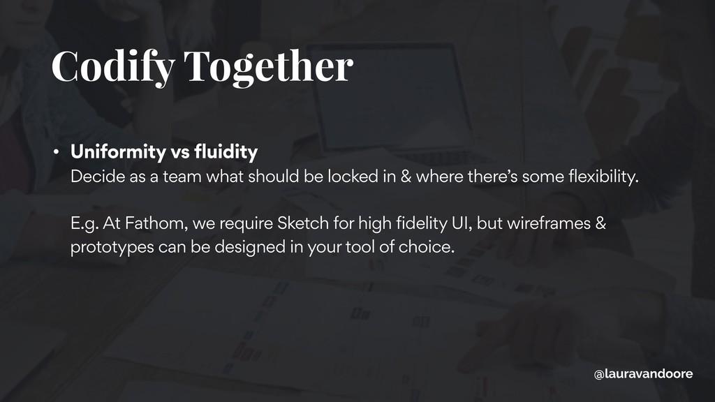 Codify Together • Uniformity vs fluidity Decid...