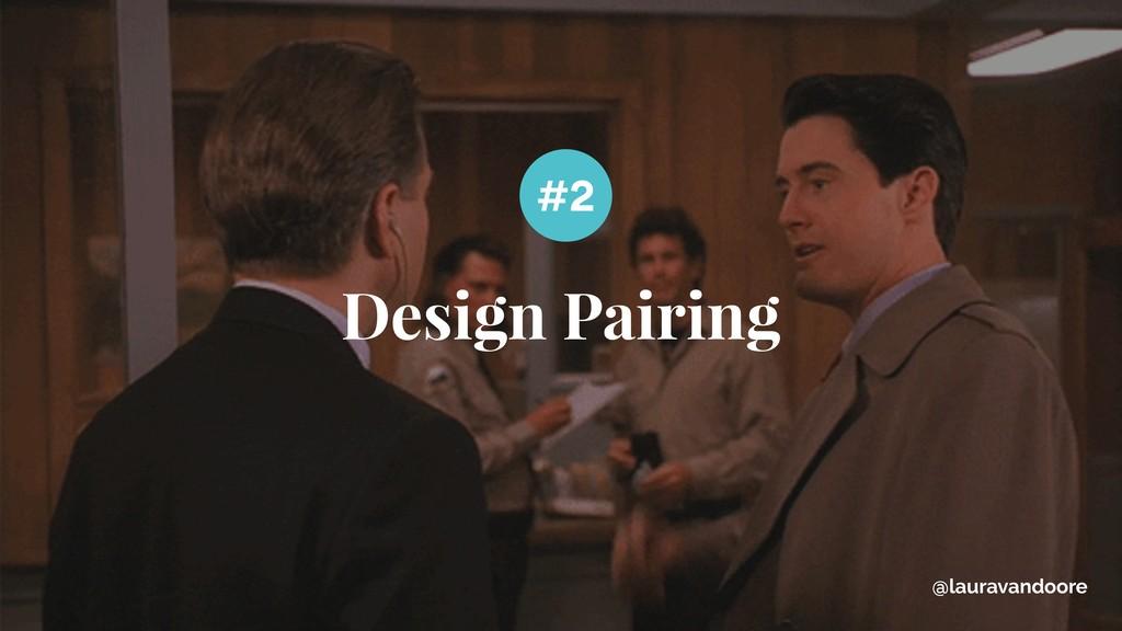 Design Pairing #2 @lauravandoore