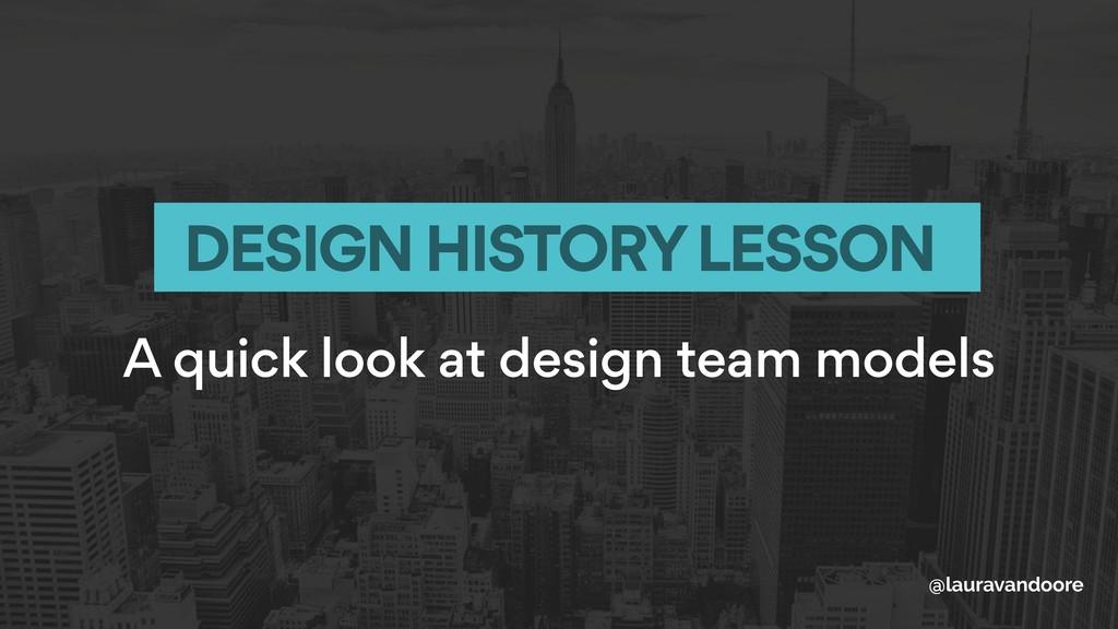 A quick look at design team models DESIGN HISTO...