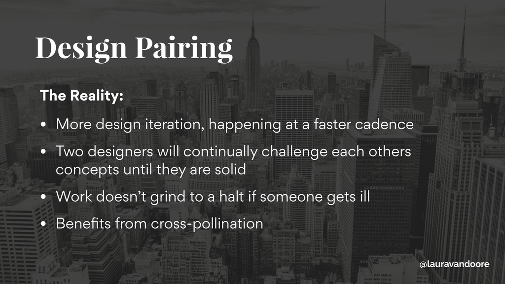 Design Pairing The Reality: • More design itera...