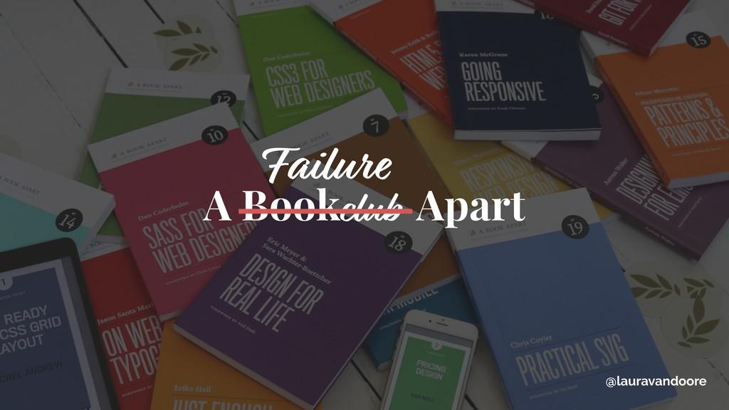 A Book Apart club Failure @lauravandoore