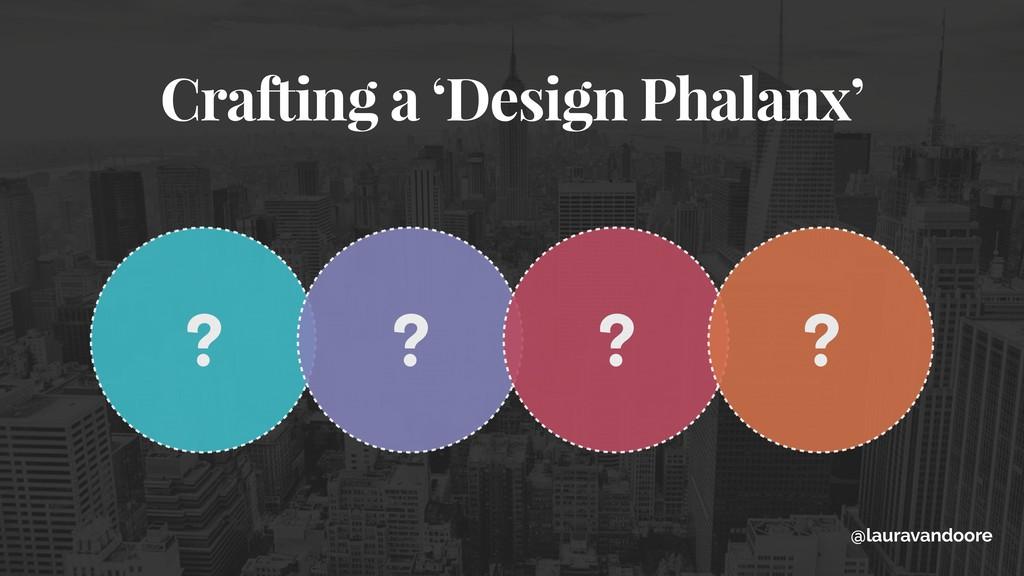 Crafting a 'Design Phalanx' ? ? ? ? @lauravando...