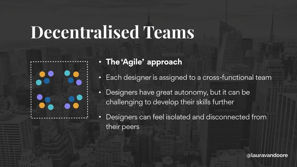Decentralised Teams • The 'Agile' approach • Ea...