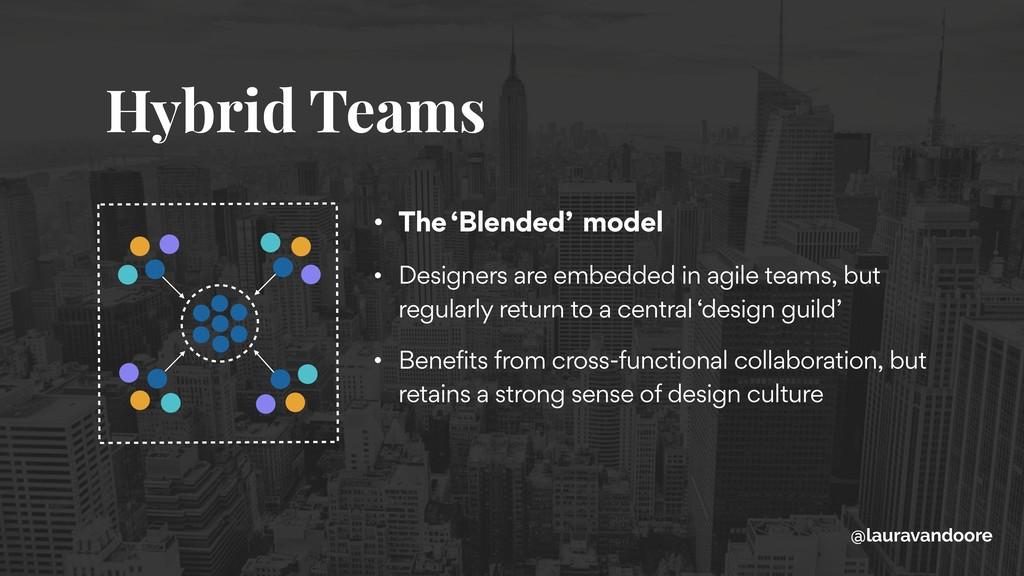 Hybrid Teams • The 'Blended' model • Designers ...