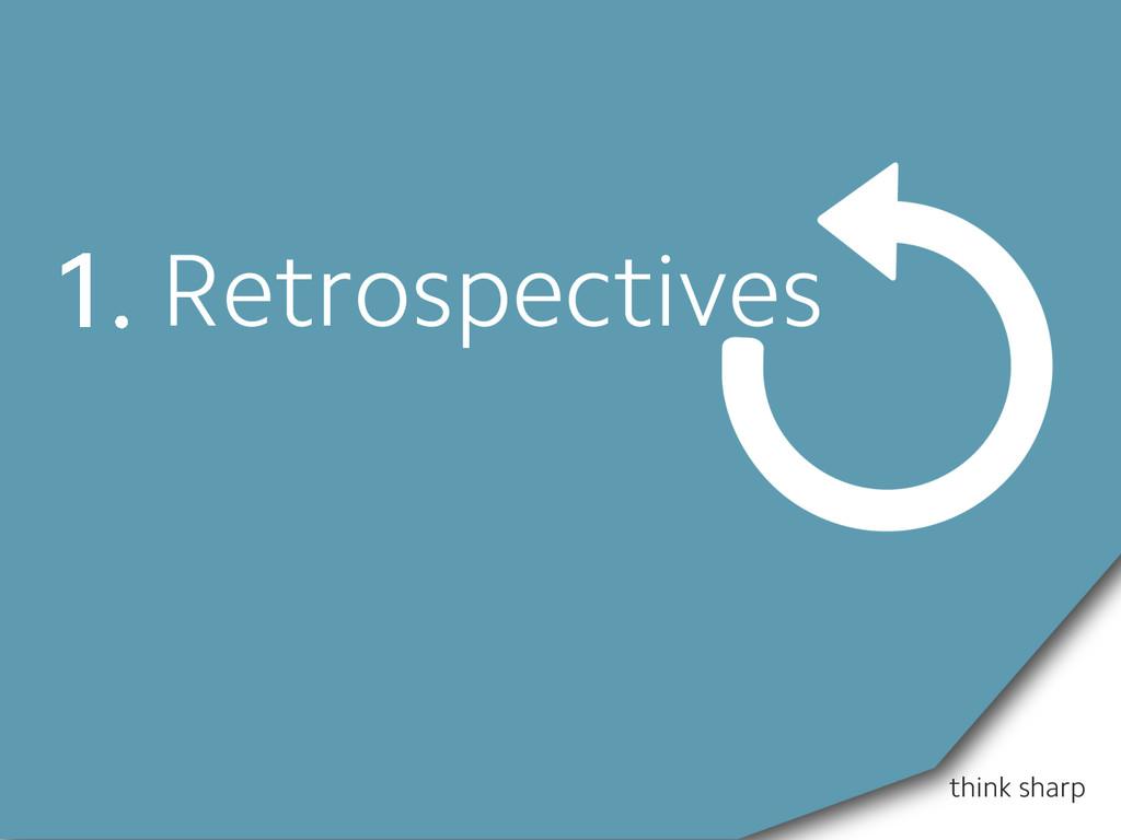 think sharp 1. Retrospectives