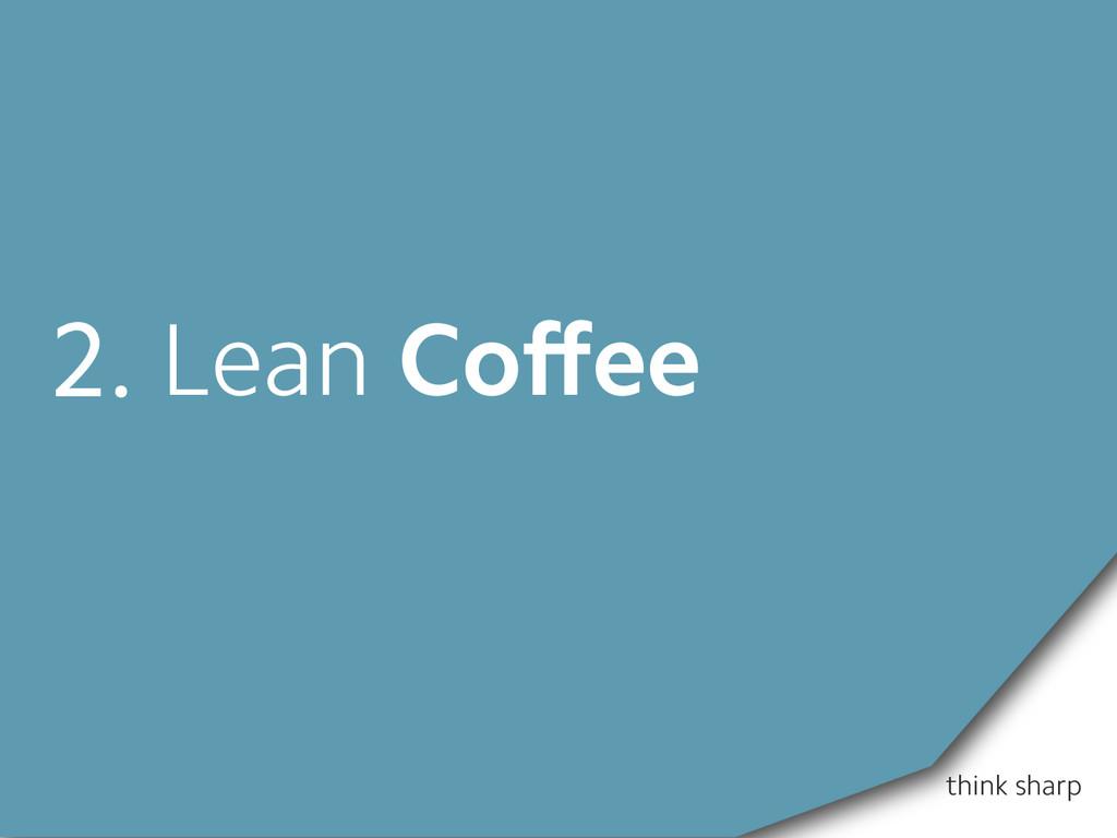 think sharp 2. Lean Coffee