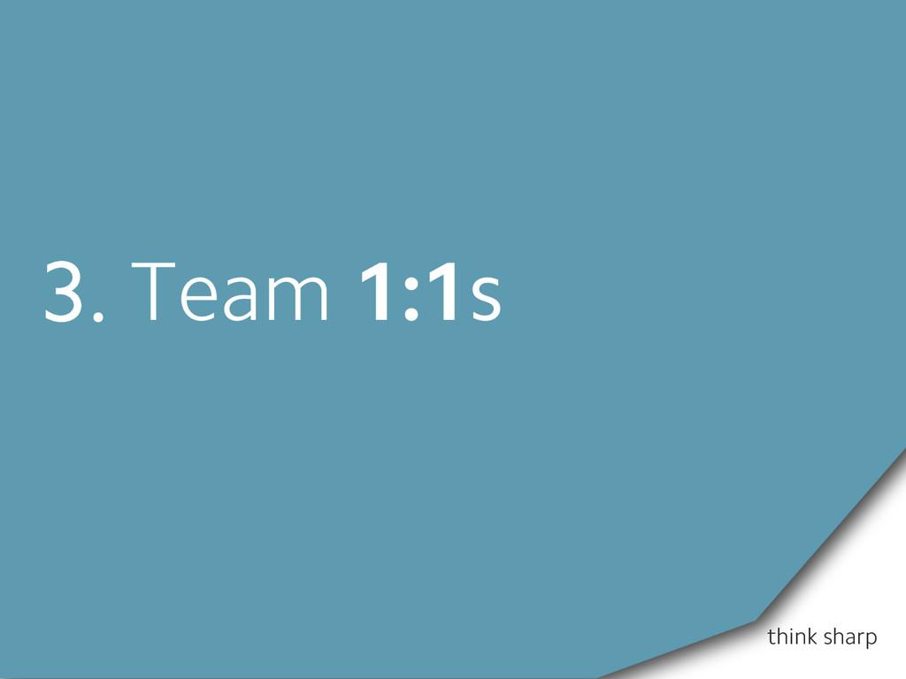 think sharp 3. Team 1:1s