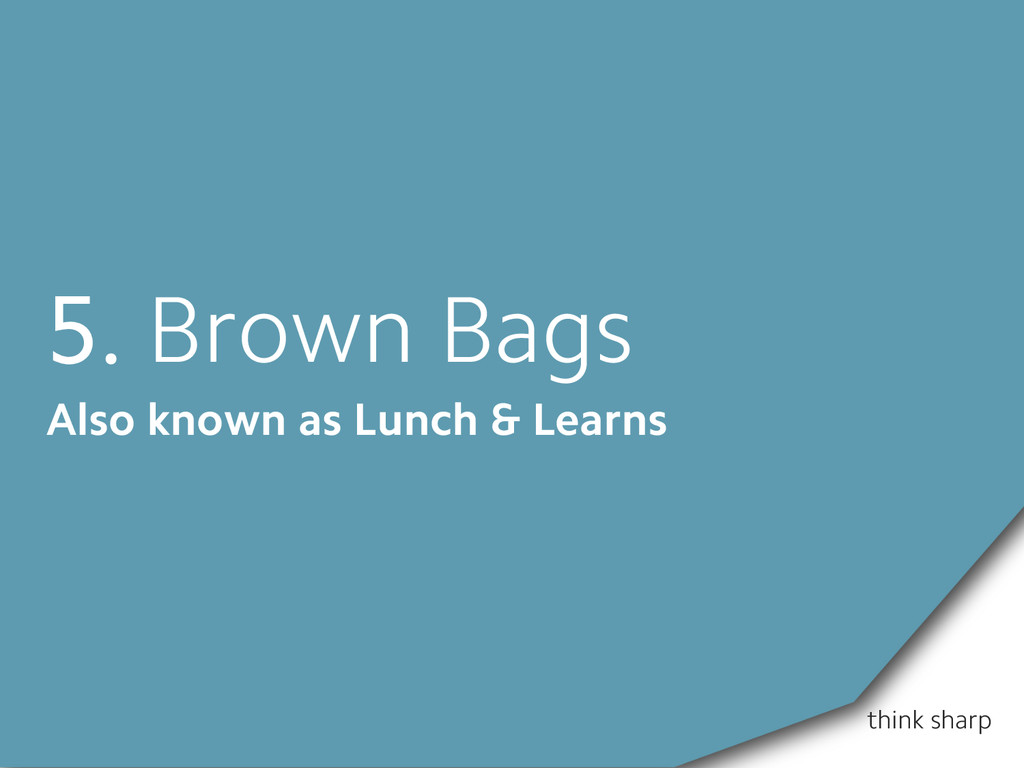think sharp 5. Brown Bags Also known as Lunch &...