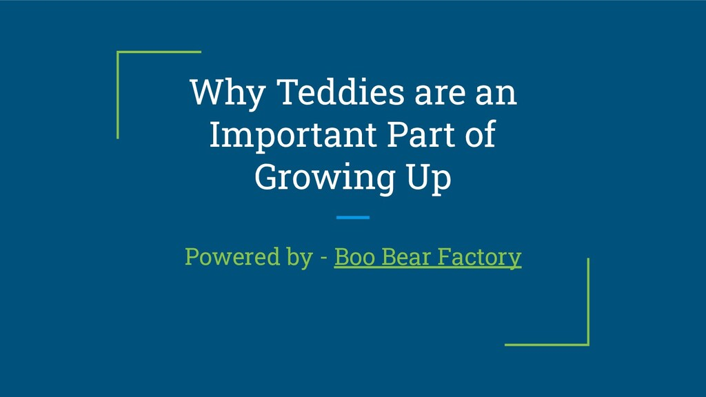 Why Teddies are an Important Part of Growing Up...