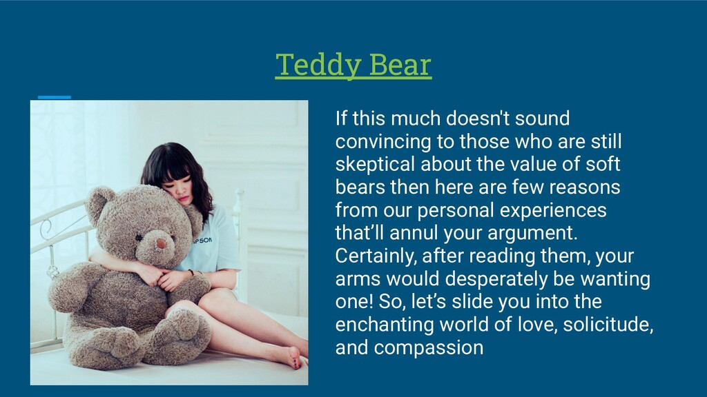 Teddy Bear If this much doesn't sound convincin...