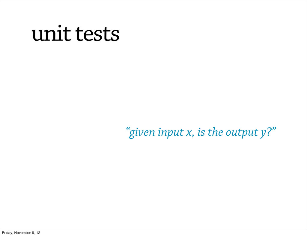 """""""given input x, is the output y?"""" unit tests Fr..."""