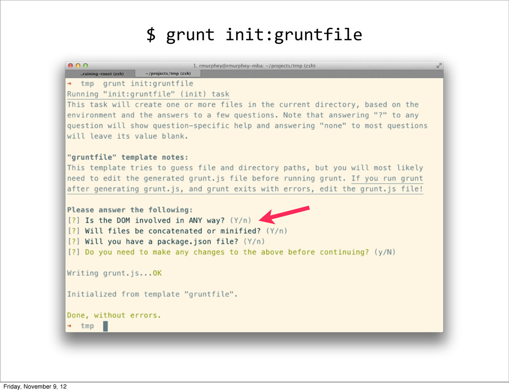 $ grunt init:gruntfile Friday, November 9...