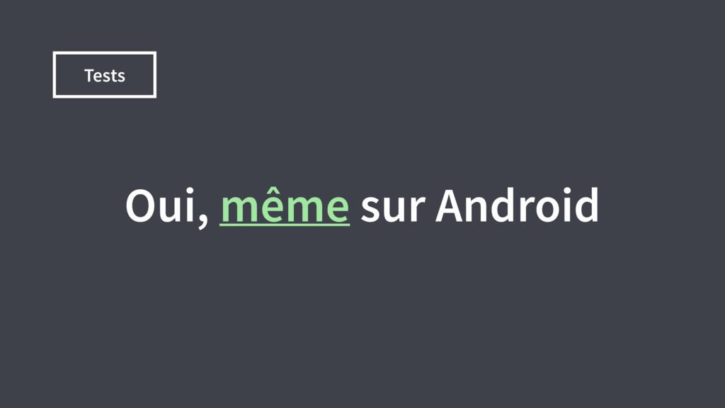Tests Oui, même sur Android