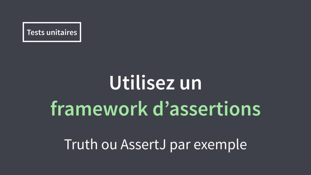Utilisez un framework d'assertions Truth ou Ass...