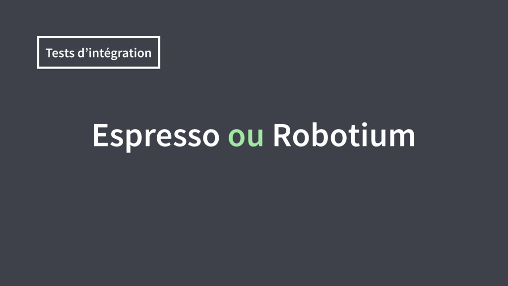 Tests d'intégration Espresso ou Robotium