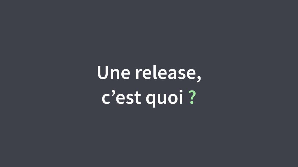 Une release, c'est quoi ?