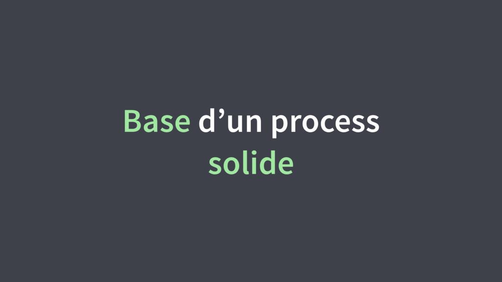 Base d'un process solide