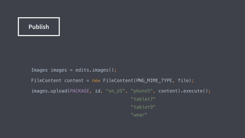 Images images = edits.images();  FileContent ...