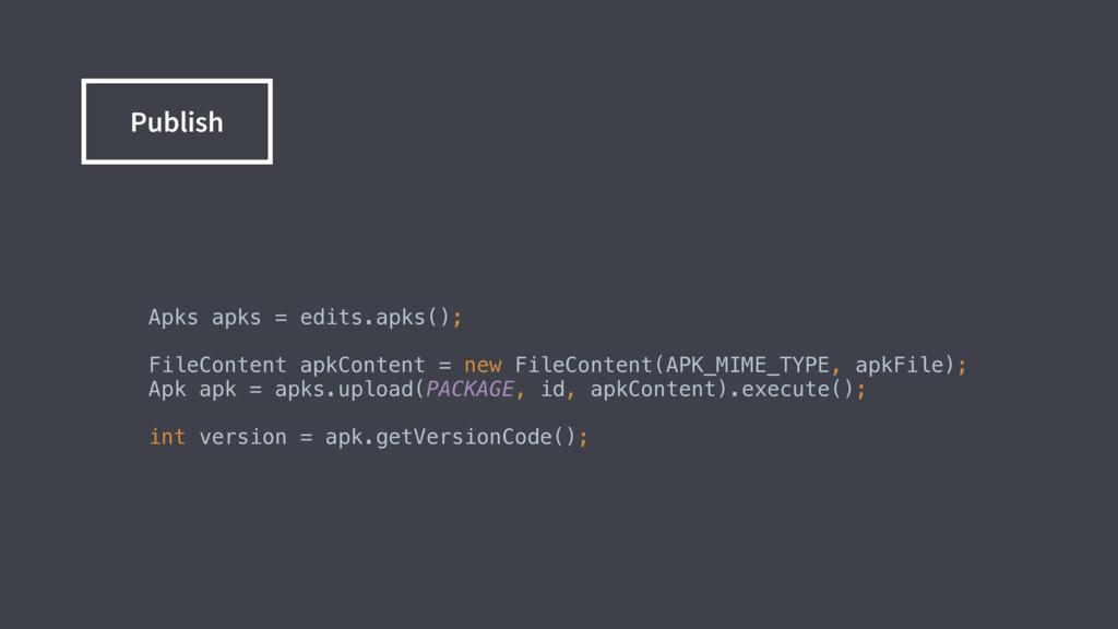 Apks apks = edits.apks();  FileContent apkCo...