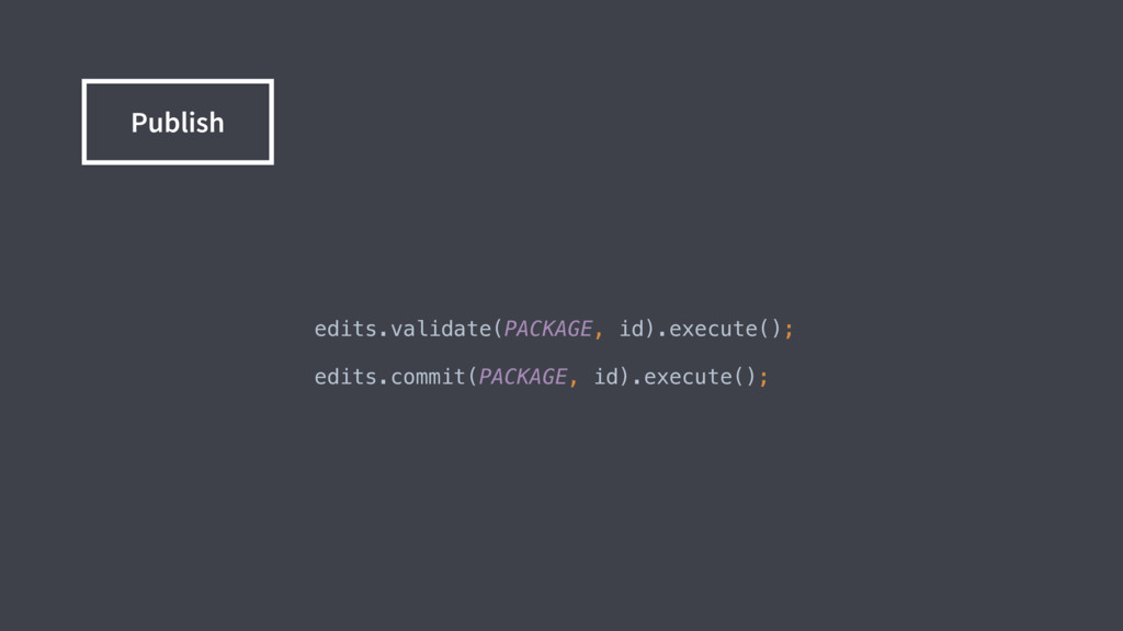 edits.validate(PACKAGE, id).execute();  edits....