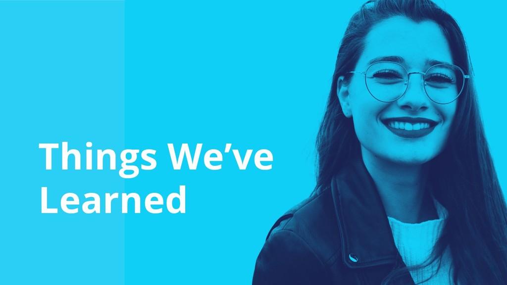 34 Things We've Learned
