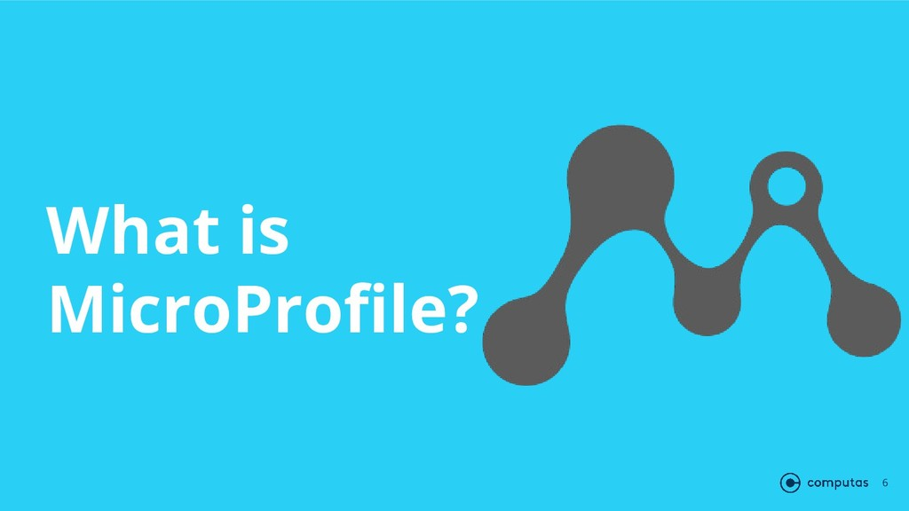 What is MicroProfile? 6
