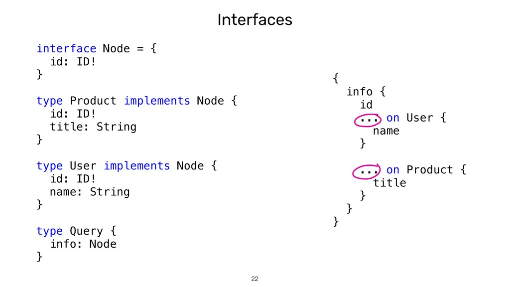Interfaces !22 { info { id ... on User { name }...