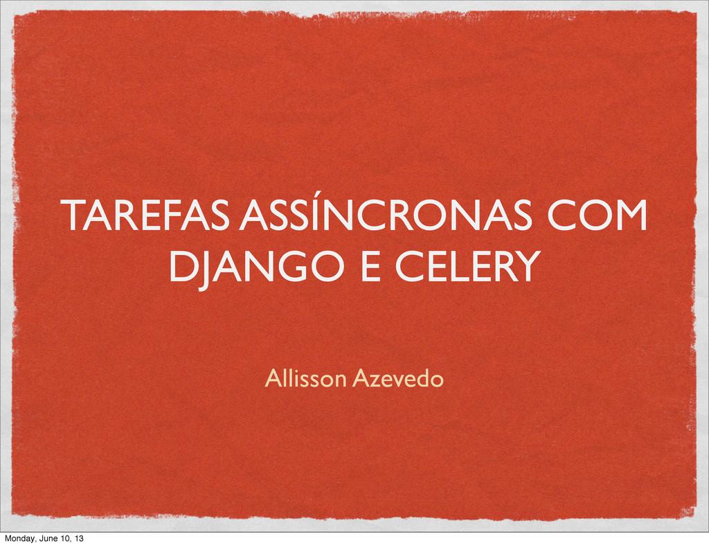 TAREFAS ASSÍNCRONAS COM DJANGO E CELERY Allisso...