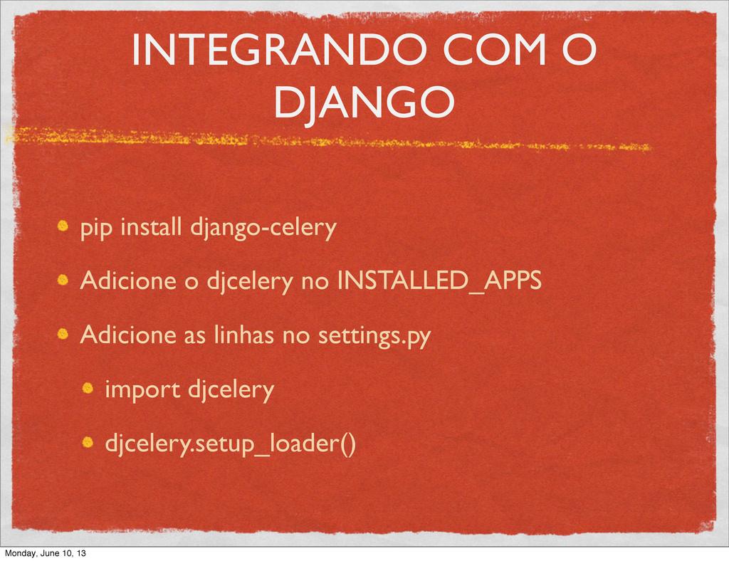 INTEGRANDO COM O DJANGO pip install django-cele...