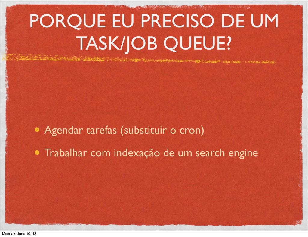 PORQUE EU PRECISO DE UM TASK/JOB QUEUE? Agendar...