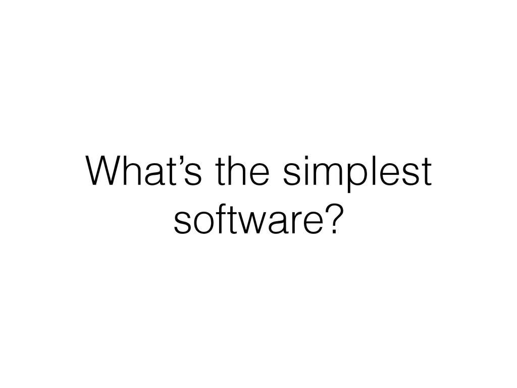 What's the simplest software?