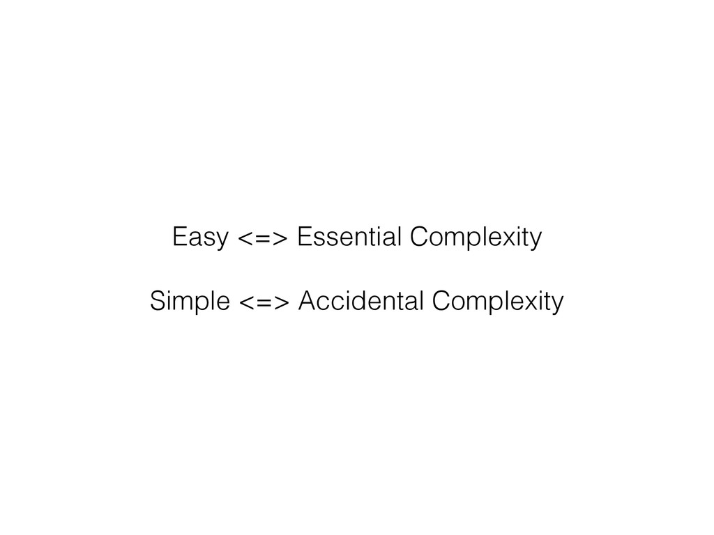 Easy <=> Essential Complexity Simple <=> Accide...