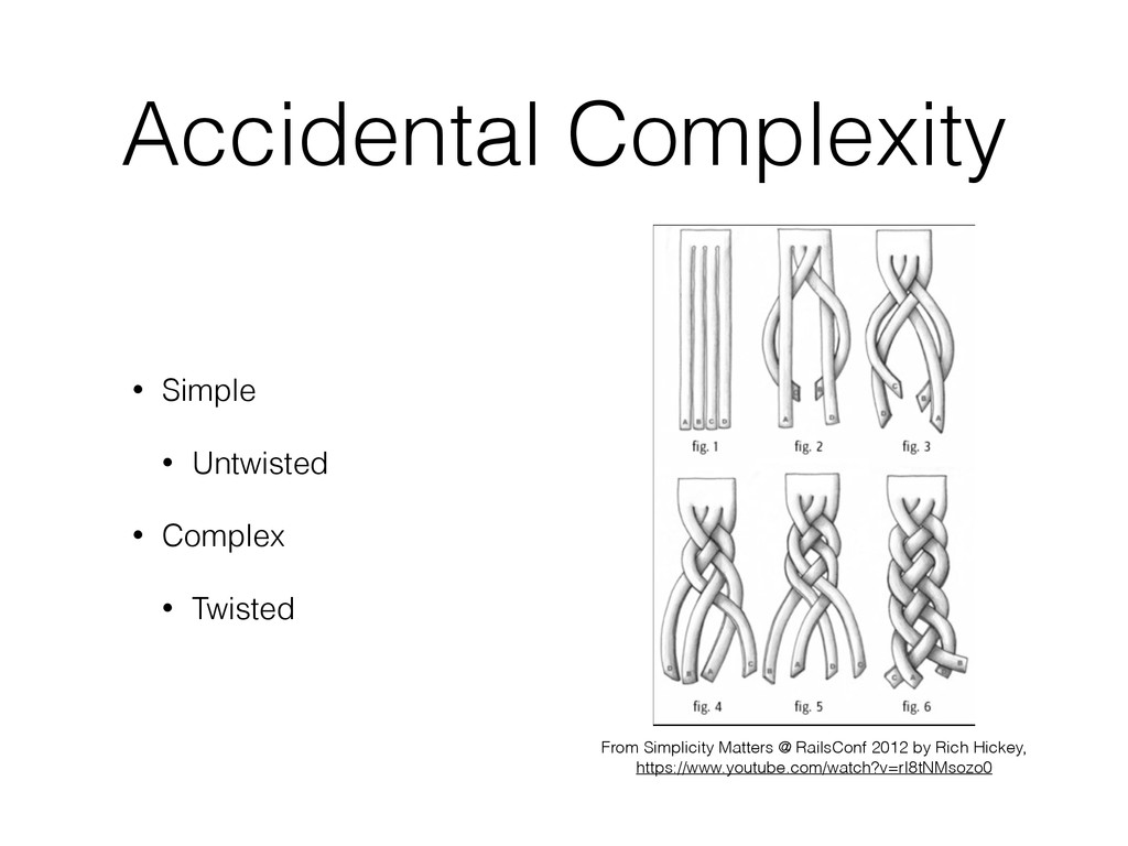 Accidental Complexity • Simple • Untwisted • Co...