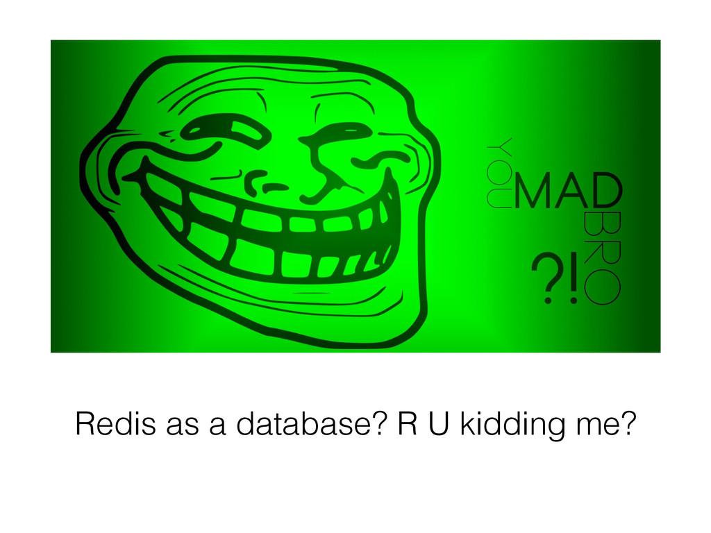 Redis as a database? R U kidding me?