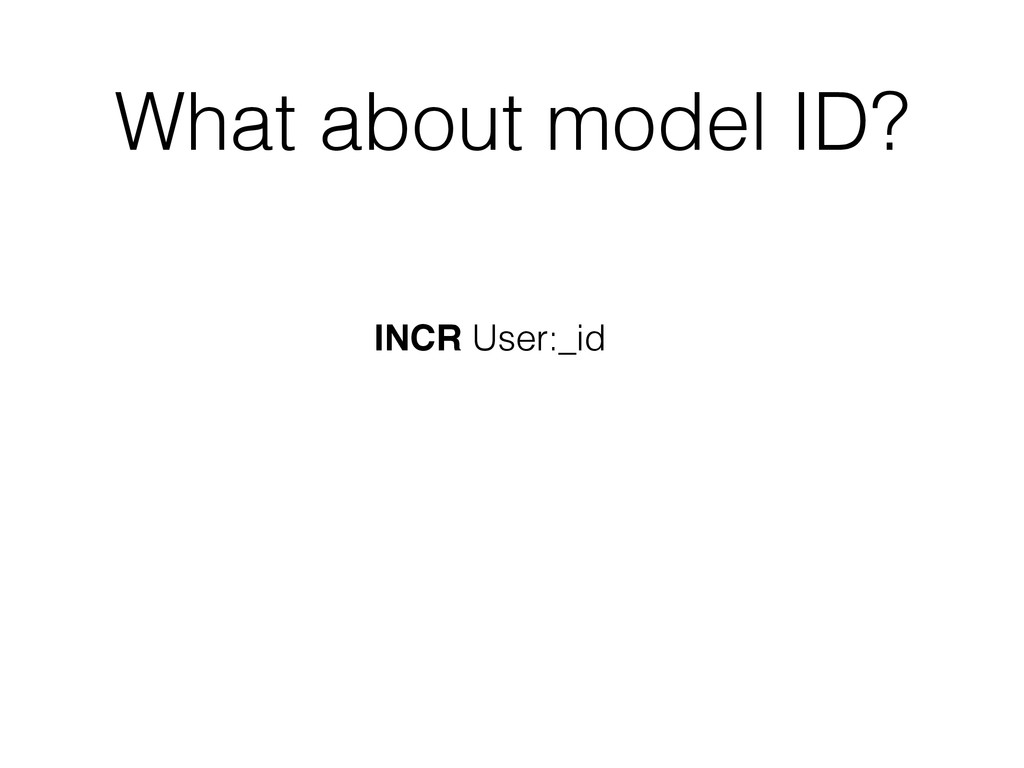 What about model ID? INCR User:_id