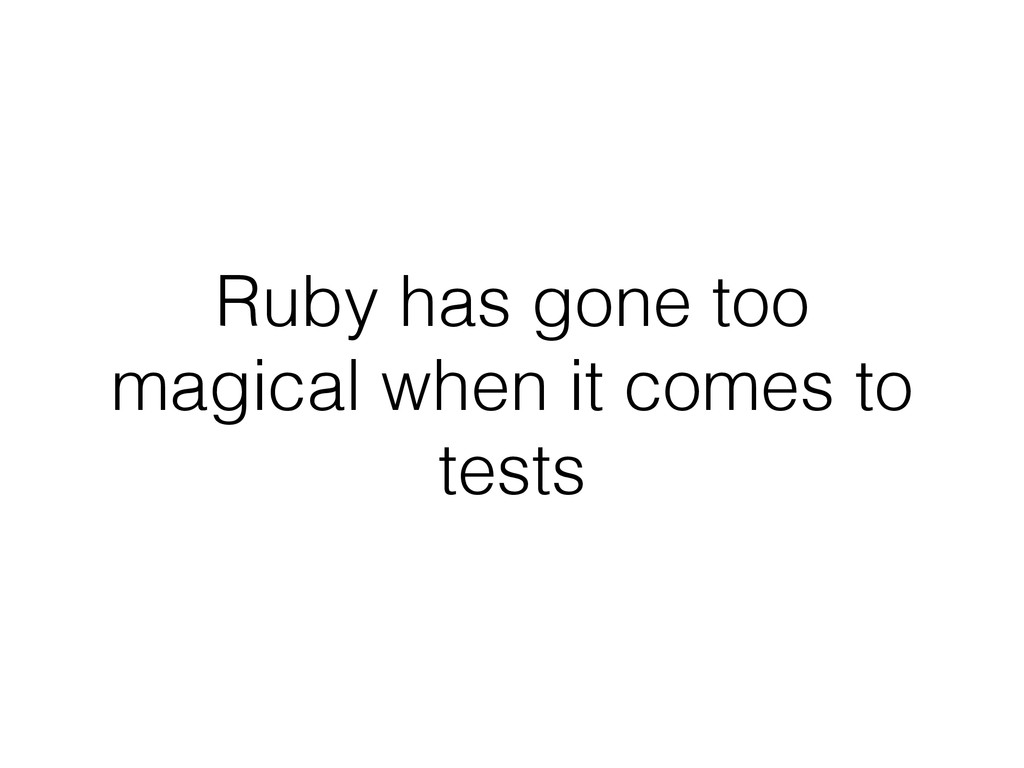 Ruby has gone too magical when it comes to tests