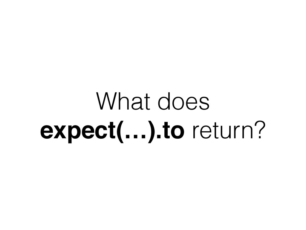 What does expect(…).to return?