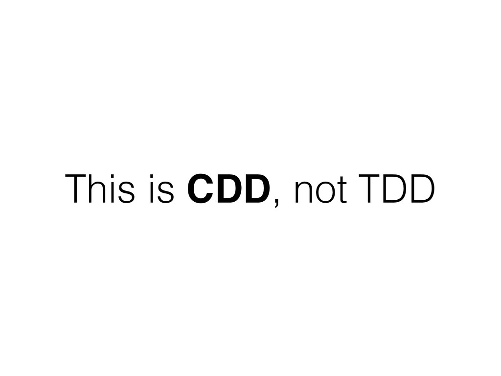 This is CDD, not TDD
