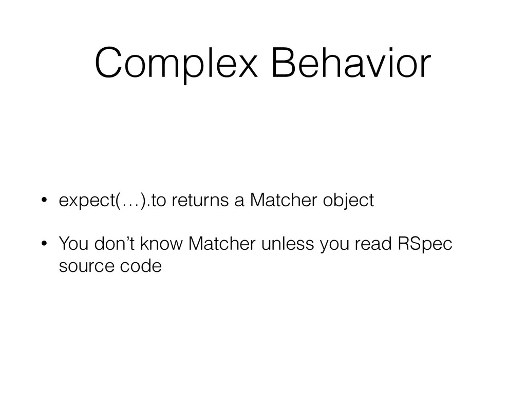 Complex Behavior • expect(…).to returns a Match...
