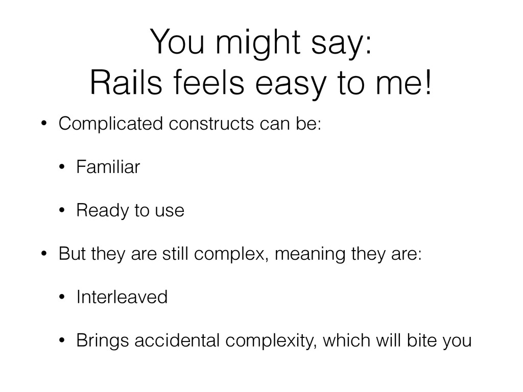 You might say: Rails feels easy to me! • Compli...